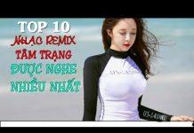 Xem top 10 bài nhạc trẻ remix hay nhất 2018 Gây Nghiện   Nonstop Việt Mix   lk nhạc dj remix mới 2018