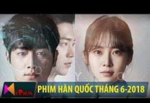 Xem Giới thiệu phim Hàn Quốc trong tháng 6-2018 | Tóm tắt và lịch phát sóng