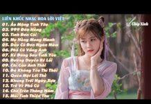 Xem Lk Nhạc Hoa Lời Việt Hay Nhất 2018 📀 Nghe Một Lần Là Nhớ Đến Già (p10)
