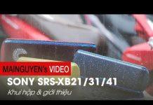 Xem Khui hộp và giới thiệu bộ loa di động Sony SRS-XB21/31/41 – www.mainguyen.vn
