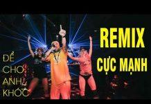 Xem Liên Khúc Nhạc Trẻ Remix Hay Nhất 2018 || ĐỂ CHO ANH KHÓC REMIX || Nonstop Nhạc Sàn Cực Mạnh 2018
