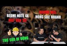 Xem Thợ sửa di động 6: Phốt Redmi Note 4X mất vân tay, Xiaomi Mi 5 lỗi hỏng sạc nhanh