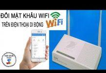 Xem Hướng Dẫn Đổi Mật Khẩu WiFi : Bằng Điện Thọai Di Động Mới Nhất