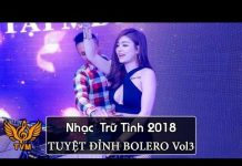 Xem LK Nhạc Trữ Tình Remix 2018 – Tuyển Tập Nhạc Vàng Remix Hay Nhất – Tuyệt Đỉnh Bolero Vol3
