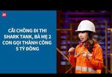 Xem Shark Tank VN tập 6: Cãi chồng đi thi, cô gái 2 con gọi vốn thành công 5 tỷ| VTV24