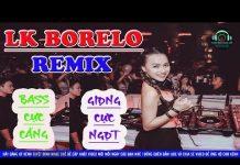 Xem LK Bolero Remix 2018 | Nonstop Nhạc Vàng Hay Bass Cực Căng | Nhạc Sống Bolero Trữ Tình Remix New