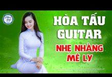 Xem Hòa Tấu Guitar Bolero – Nhạc Sống Không Lời Hải Ngoại 2018 – Liên Khúc Rumba Phòng Trà Hay Nhất Vol4