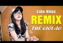 Xem Nhạc Remix 2016 – Liên Khúc Nhạc Trẻ Remix Hay Nhất 2016 Thế Giới Ảo Tình Yêu Thật – Việt Mix Phần 2