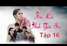 Xem Xin Lỗi Anh Yêu Em Tập 16 | Phim Ngôn Tình Thái Lan  Hay Và Mới Nhất 2018| Thuyết Minh Tiếng Việt HD