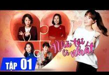 Xem Nhà tôi là nhất Tập 1, phim Hàn Quốc tuyển chọn lồng tiếng