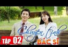 Xem Chuyện tình bác sĩ Tập 2, phim Hàn Quốc chọn lọc lồng tiếng