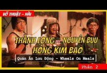 Xem Quán Ăn Lưu Động – P2 | Thành Long vs Hồng Kim Bảo