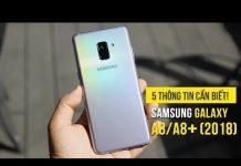 Xem Samsung Galaxy A8/A8+ (2018) – 5 thông tin bạn cần biết!