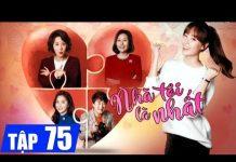 Xem Nhà tôi là nhất Tập 75, phim Hàn Quốc đặc sắc lồng tiếng