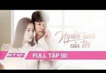 Xem NGƯỜI TÌNH CỦA TÔI – Tập 50 | Phim Tình Cảm Hàn Quốc Siêu Hay