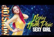 Xem Nhạc Sàn –  Nonstop Sexy Girl Saka Trương Tuyền – Nhạc Trẻ Remix Hay Nhất 2017