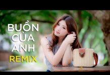 Xem Buồn Cuả Anh Remix | LK Nhạc Trẻ Remix Hay | Nhạc Remix 2018