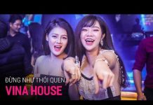 Xem NONSTOP Vinahouse 2018 | Đừng Như Thói Quen Remix – DJ Phê Pha | Nhạc Phiêu SML 2018 – Nhạc DJ vn