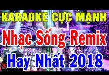 Xem Karaoke Liên Khúc Remix Hay Nhất 2018 | Nhạc Sống Karaoke Remix Cực Mạnh | Trọng Hiếu