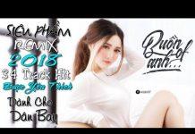 Xem Liên Khúc Nhạc Trẻ Remix Hay Mới Nhất 2018 | lk nhạc trẻ tâm trạng buồn của anh Remix – Nhạc DJ