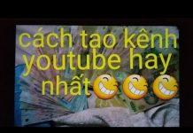Xem Tạo Kênh Youtube Bằng Điện Thoại Di Đông. DTDD Dể Nhất