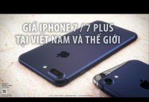 Xem iPhone 7 và iPhone 7 Plus có giá bao nhiêu tại Việt Nam và trên Thế Giới