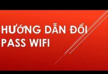 Xem Hướng Dẫn Đổi Pass Wifi Bằng Điện Thoại Di Động đơn giản nhất
