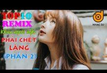 Xem top 10 bài nhạc trẻ remix hay nhất 2018 Gây Nghiện | Nonstop Việt Mix | lk nhạc trẻ DJ mới (p2)