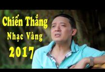 Xem Chiến Thắng Hát Nhạc Vàng Hay và Cảm Động Nhất 2017