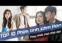 Xem TOP 10 Bộ Phim Tình Cảm Hàn Quốc Hay Nhất Mọi Thời Đại [TỐP 1 Khám Phá]