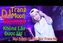 Xem Cảnh Báo, Nghe Là Nghiện – Liên Khúc Tropical house – nhac tre remix 2018 – Không Lấy Được Vợ
