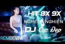Xem Việt Mix 2018 – LIÊN KHÚC NHẠC TRẺ 8X 9X ĐỜI ĐẦU REMIX – LK Nhạc Trẻ Remix Tuyển Chọn 2018