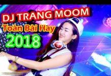 Xem Nonstop Dj Trang Moon 2018 – Liên Khúc Nhạc Trẻ Remix , Nhac Tre Remix 2018 – Nonstop Việt Mix 2018