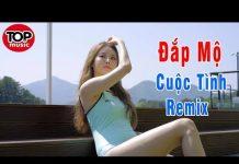 Xem Đắp Mộ Cuộc Tình Remix – Liên Khúc Nhạc Trữ Tình Remix, Nhạc Vàng Remix – Gái Xinh Lung Linh