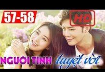 Xem Người tình tuyệt vời Tập 57 + Tập 58, phim Hàn Quốc đặc sắc lồng tiếng | Thuyết Minh Hay Nhất