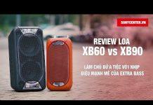 Xem [Sonycenter.vn]_Loa di động Sony GTK-XB90 & GTK-XB60, làm chủ bữa tiệc sôi động