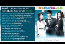 Xem Tuyển chọn nhạc phim Hàn Quốc hay và lãng mạn nhất (Part 3)