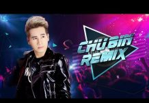 Xem Chu Bin Remix 2018 – Người Từng Thương   Liên Khúc Nhạc Remix Hay Nhất 2018 của Chu Bin