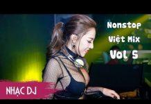 Xem Nonstop Việt Mix Remix Vol 5 | Liên Khúc Nhạc Trẻ Remix Hay Nhất 2017 – lk nhac tre remix 2017