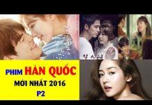 Xem Danh sách phim Hàn Quốc mới nhất 2016 ( Par 2 )