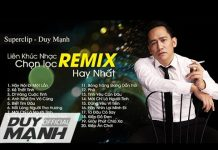 Xem Đẳng cấp của ca sĩ Duy Mạnh trong những bài hát Remix cực hay – Liên khúc nhạc Duy Mạnh chọn lọc