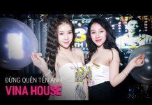 Xem NONSTOP Vinahouse 2018   Đừng Quên Tên Anh Remix – DJ Phê Pha   Nhạc Phiêu SML 2018 – Nhạc DJ 2018