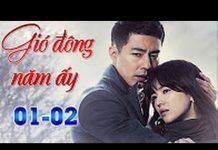 Xem Gió đông năm ấy Tập 1 – Tập 2, phim Hàn Quốc lồng tiếng