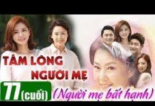 Xem Tấm lòng người mẹ Tập 77 (tập cuối), phim Hàn Quốc đặc sắc , Người mẹ bất hạnh