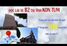 Xem Giá học bằng lái xe oto B2 tại Kon Tum mới nhất