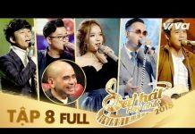 Xem Sing My Song – Bài Hát Hay Nhất 2018 | Tập 8 Full HD Vòng Trại Sáng Tác & Tranh Đấu:Team Đức Trí