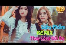 Xem Liên Khúc Nhạc Trẻ Remix Hay Nhất 2017   lk nhac tre – nhac dj nonstop, nhạc trẻ remix 2018