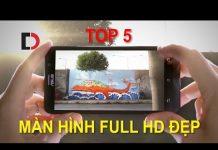 Xem Di Động Việt – Top 5 Smartphone có Màn hình Full HD Đẹp Đáng mua