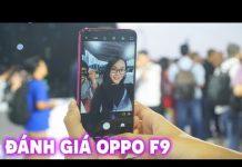 Đánh giá Oppo F9 nhiều cải tiến công nghệ sạc cao cấp VOOC quá ngon