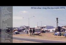 Xem 30 bài hát nhạc vàng bolero hay nhất thu âm trước 1975 – Phần 22